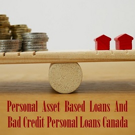 Personal Asset Based Loans And Bad Credit Personal Loans Canada