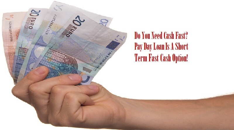 Do You Need Cash Fast? Payday Loan Is A Short Term Fast Cash Option