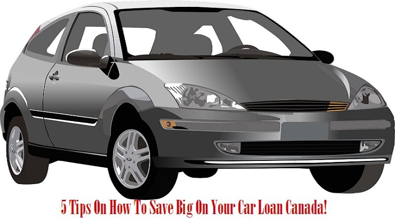 5 Tips On How To Save Big On Your Car Loan Canada
