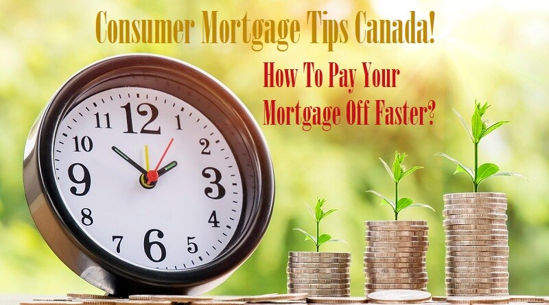 Consumer Mortgage Tips Canada! How To Pay Your Mortgage Off Faster?