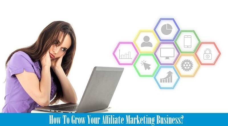 How To Grow Your Affiliate Marketing Business