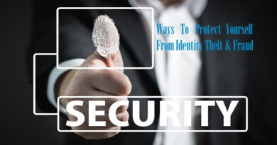 Ways To Protect Yourself From Identity Theft and Fraud