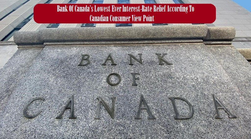 Bank Of Canada's Lowest Ever Interest-Rate Relief According To Canadian Consumer View Point