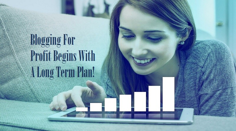 Blogging For Profit Begins With A Long Term Plan In 2021