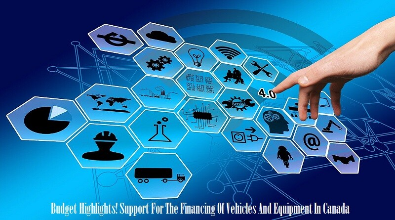 Budget Highlights! Support For The Financing Of Vehicles And Equipment In Canada