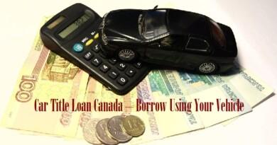 Car Title Loan Canada – Borrow Using Your Vehicle