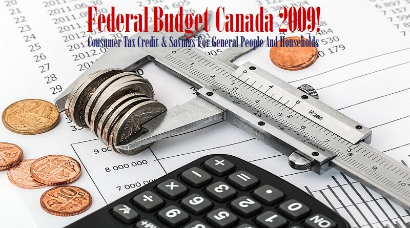 Federal Budget Canada 2009! Consumer Tax Credit And Savings For General People And Households