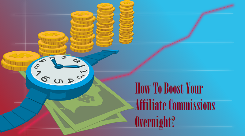 How To Boost Your Affiliate Commissions Overnight
