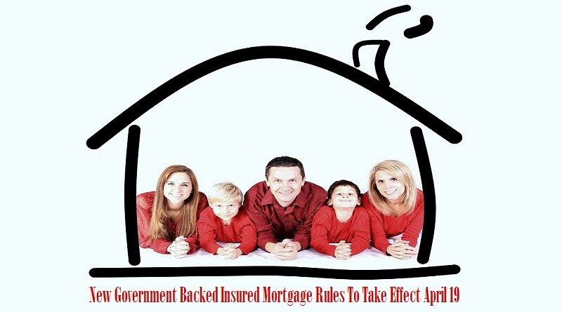 New Government Backed Insured Mortgage Rules To Take Effect April 19
