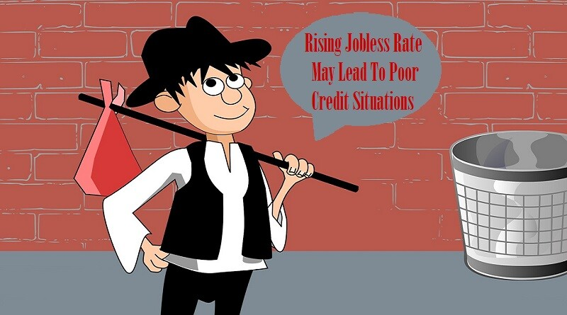 Rising Jobless Rate May Lead To Poor Credit Situations