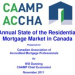 7th Annual State of the Residential Mortgage Market in Canada (ACCHA) November 2011 Prepared for Canadian Association of Accredited Mortgage Professionals (CAAMP) By Will Dunning CAAMP Chief Economist