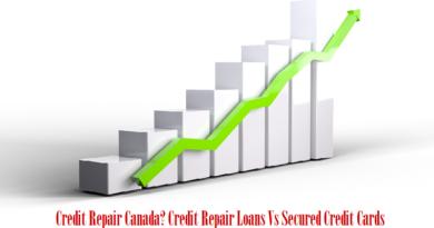 Credit Repair Canada? Credit Repair Loans Vs Secured Credit Cards