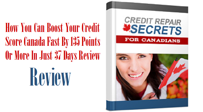How You Can Boost Your Credit Score Canada Fast By 135 Points Or More In Just 37 Days Review