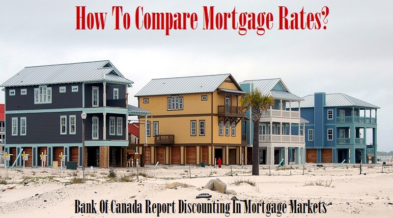 How To Compare Mortgage Rates? Bank Of Canada Report Discounting In Mortgage Markets