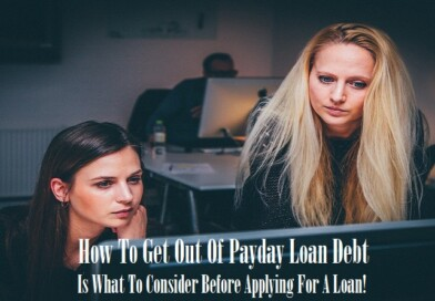 How To Get Out Of Payday Loan Debt Is What To Consider Before Applying For A Loan