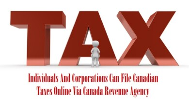 Individuals And Corporations Can File Canadian Taxes Online Via Canada Revenue Agency