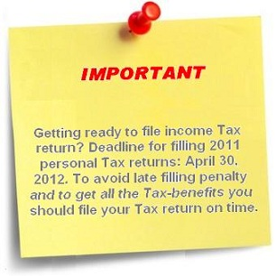 Getting ready to file income Tax return? Deadline for filling 2011 personal Tax returns: April 30, 2012. To avoid late filling penalty and to get all the Tax-benefits you should file your Tax return on time.