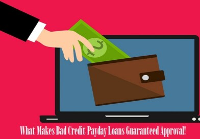 What Makes Bad Credit Payday Loans Guaranteed Approval