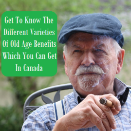 Get To Know The Different Varieties Of Old Age Benefits In Canada