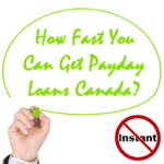 How Fast You Can Get Payday Loans Canada?  Don't believe on the instant payday loan hype!