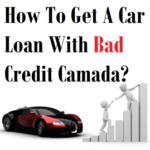 How To Get A Car Loan With Bad Credit Canada