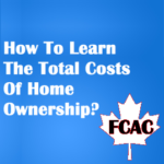 How To Learn The Total Costs Of Home Ownership? Mortgage Cost Canada An Overview