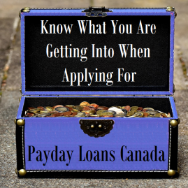 Know What You Are Getting Into When Applying For Payday Loans Canada