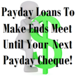 Payday Loans To Make Ends Meet Until Your Next Payday Cheque