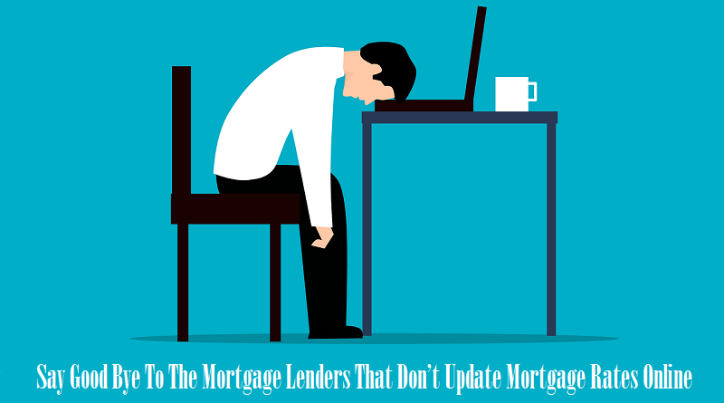 Say Good Bye To The Mortgage Lenders That Don't Update Mortgage Rates Online