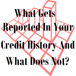 What Gets Reported In Your Credit History And What Does Not