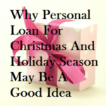 Why Personal Loan For Christmas And Holiday Season May Be A Good Idea