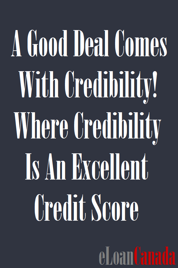 A Good Deal Comes With Credibility! Where Credibility Is An Excellent Credit Score