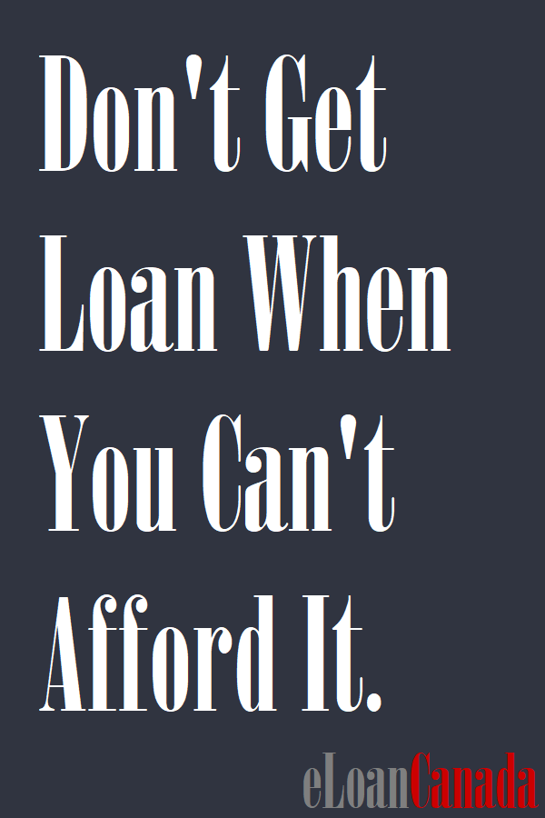 Don't Get Loan When You Can't Afford It