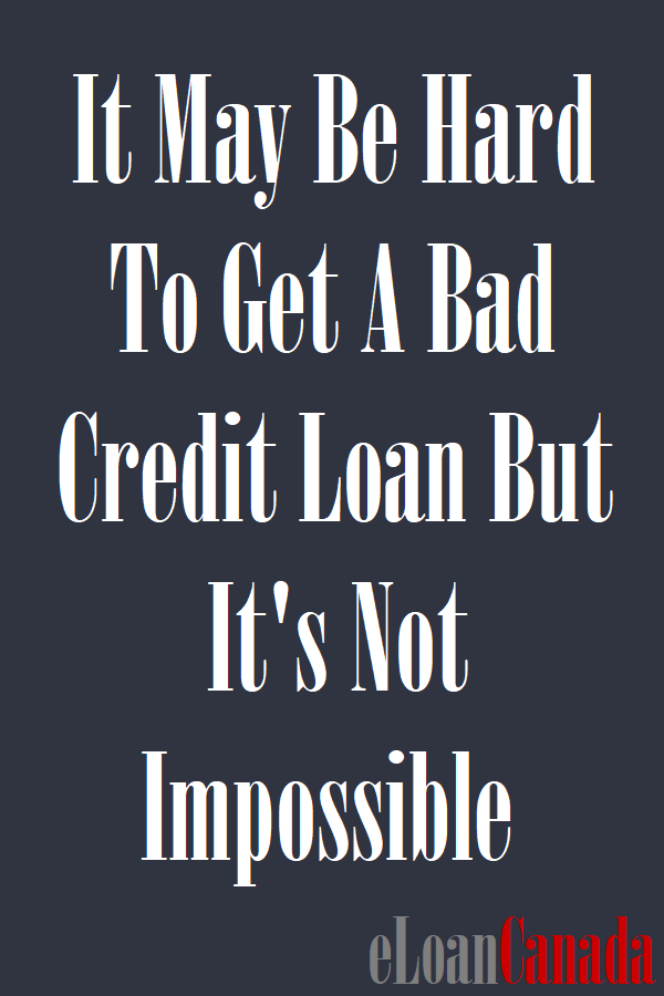 It May Be Hard To Get A Bad Credit Loan But It's Not Impossible